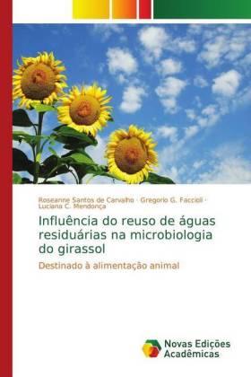 Influência do reuso de águas residuárias na microbiologia do girassol - Destinado à alimentação animal - Santos de Carvalho, Roseanne / Faccioli, Gregorio G. / Mendonça, Luciana C.