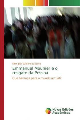 Emmanuel Mounier e o resgate da Pessoa Que herança para o mundo actual?