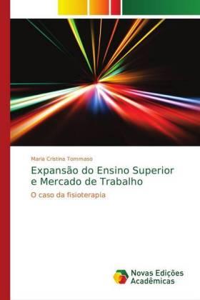 Expansão do Ensino Superior e Mercado de Trabalho - O caso da fisioterapia - Tommaso, Maria Cristina