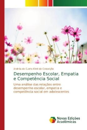 Desempenho Escolar, Empatia e Competência Social - Uma análise das relações entre desempenho escolar, empatia e competência social em adolescentes - Kirst  Conceição, Andréa da Cunha