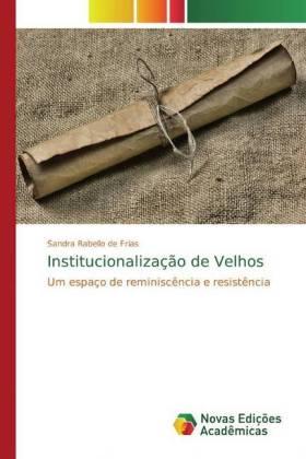 Institucionalização de Velhos - Um espaço de reminiscência e resistência - Rabello de Frias, Sandra