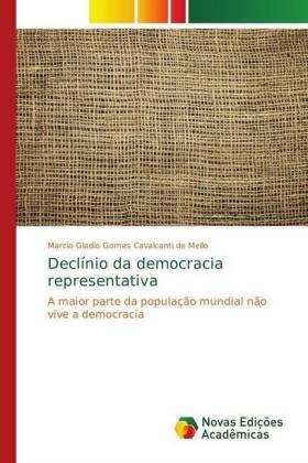 Declínio da democracia representativa - A maior parte da população mundial não vive a democracia - Gomes Cavalcanti de Mello, Marcio Gladio
