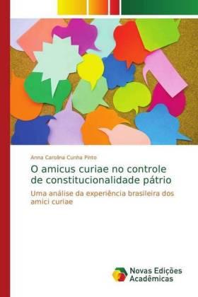 O amicus curiae no controle de constitucionalidade pátrio - Uma análise da experiência brasileira dos amici curiae - Cunha Pinto, Anna Carolina
