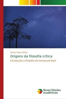 Origens da filosofia crítica - Introdução a filosofia de Immanuel Kant - Girotti, Marcio Tadeu