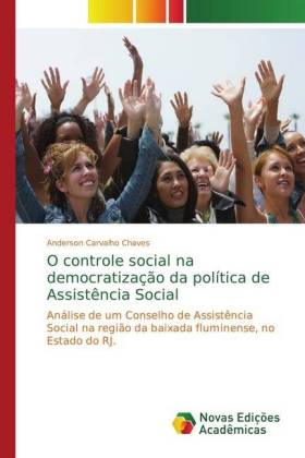 O controle social na democratização da política de Assistência Social - Análise de um Conselho de Assistência Social na região da baixada fluminense, no Estado do RJ. - Carvalho Chaves, Anderson