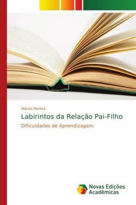 Labirintos da Relação Pai-Filho - Dificuldades de Aprendizagem - Pereira, Márcio
