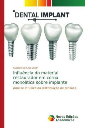 Influência do material restaurador em coroa monolítica sobre implante - Análise In Silico da distribuição de tensões - Da Silva Litaiff, Guibson