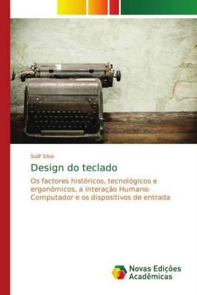Design do teclado - Os factores históricos, tecnológicos e ergonómicos, a interação Humano-Computador e os dispositivos de entrada - Silva, Salif