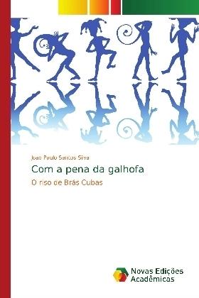 Com a pena da galhofa - O riso de Brás Cubas - Santos Silva, Joao Paulo