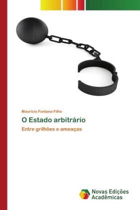O Estado arbitrário - Entre grilhões e ameaças - Fontana Filho, Maurício