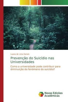 Prevenção do Suicídio nas Universidades - Como a universidade pode contribuir para diminuição do fenómeno do suicídio? - de Lima Gervin, Luana