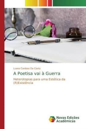 A Poetisa vai à Guerra - Heterotopias para uma Estética da (R)Existência - Da Costa, Luana Cardoso