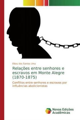 Relações entre senhores e escravos em Monte Alegre (1870-1875) - Conflitos entre senhores e escravos por influências abolicionistas - dos Santos Lima, Eliseu