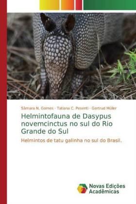 Helmintofauna de Dasypus novemcinctus no sul do Rio Grande do Sul - Helmintos de tatu galinha no sul do Brasil. - Gomes, Sâmara N. / Pesenti, Tatiana C. / Müller, Gertrud