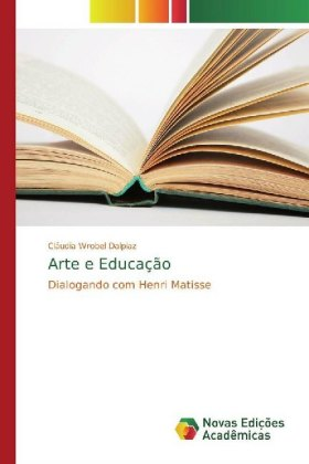 Arte e Educação - Dialogando com Henri Matisse - Wrobel Dalpiaz, Cláudia