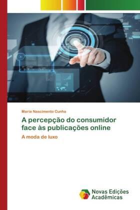 A percepção do consumidor face às publicações online - A moda de luxo - Cunha, Maria Nascimento