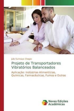 Projeto de Transportadores Vibratórios Balanceados - Aplicação: Indústrias Alimentícias, Químicas, Farmacêuticas, Fumos e Outras - Surreaux Chagas, Julio