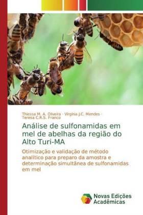 Análise de sulfonamidas em mel de abelhas da região do Alto Turi-MA - Otimização e validação de método analítico para preparo da amostra e determinação simultânea de sulfonamidas em mel - Oliveira, Thiessa M. A. / Mendes, Virgínia J.C. / Franco, Teresa C.R.S.