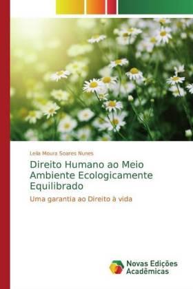 Direito Humano ao Meio Ambiente Ecologicamente Equilibrado - Uma garantia ao Direito à vida - Moura Soares Nunes, Leila