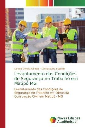 Levantamento das Condições de Segurança no Trabalho em Matipó MG - Levantamento das Condições de Segurança no Trabalho em Obras da Construção Civil em Matipó - MG - Oliveira Gomes, Larissa / Dutra Eugênio, Cássia