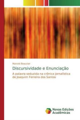 Discursividade e Enunciação - A palavra seduzida na crônica jornalística de Joaquim Ferreira dos Santos - Beauclair, Marcelo