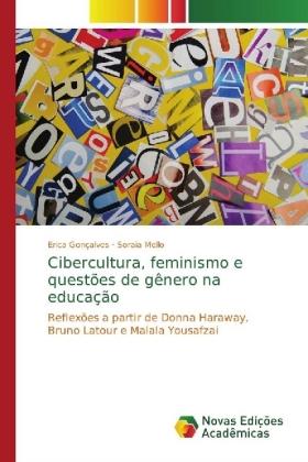 Cibercultura, feminismo e questões de gênero na educação - Reflexões a partir de Donna Haraway, Bruno Latour e Malala Yousafzai - Gonçalves, Erica / Mello, Soraia