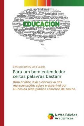 Para um bom entendedor, certas palavras bastam - Uma análise léxico-discursiva das representações sobre o espanhol por alunos da rede pública cearense de ensino - Lima Santos, Gênesson Johnny