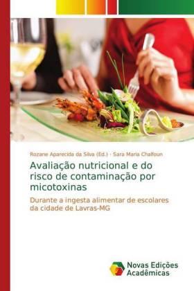 Avaliação nutricional e do risco de contaminação por micotoxinas - Durante a ingesta alimentar de escolares da cidade de Lavras-MG - Chalfoun, Sara Maria / Aparecida da Silva, Rozane (Hrsg.)