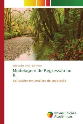 Modelagem de Regressão no R - Aplicações em análises de vegetação - Diniz, Écio Souza / Thiele, Jan