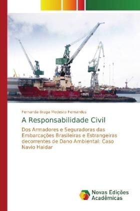 A Responsabilidade Civil - Dos Armadores e Seguradoras das Embarcações Brasileiras e Estrangeiras decorrentes de Dano Ambiental: Caso Navio Haidar - Braga Modesto Fernandes, Fernanda