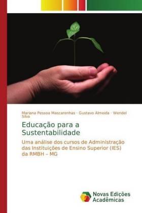Educação para a Sustentabilidade - Uma análise dos cursos de Administração das Instituições de Ensino Superior (IES) da RMBH - MG - Pessoa Mascarenhas, Mariana / Almeida, Gustavo / Silva, Wendel