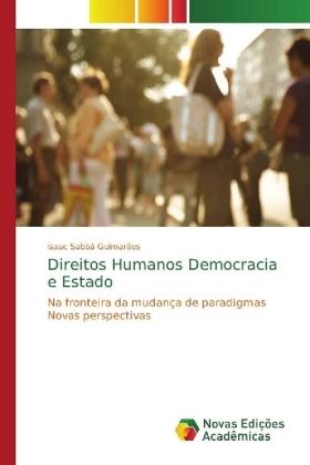 Direitos Humanos Democracia e Estado : Na fronteira da mudança de paradigmas Novas perspectivas