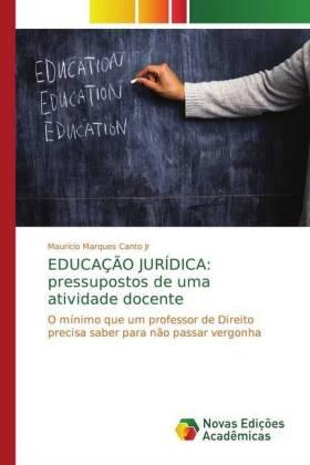 EDUCAÇÃO JURÍDICA: pressupostos de uma atividade docente - O mínimo que um professor de Direito precisa saber para não passar vergonha - Marques Canto Jr, Maurício