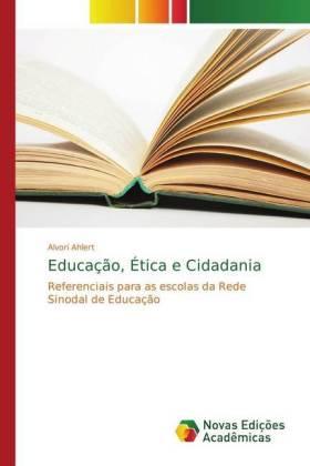 Educação, Ética e Cidadania - Referenciais para as escolas da Rede Sinodal de Educação - Ahlert, Alvori