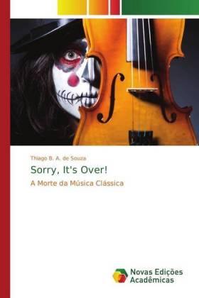 Sorry, It's Over! - A Morte da Música Clássica - B. A. de Souza, Thiago