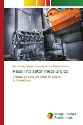 Recall no setor metalúrgico - Estudo de caso no setor de peças automotivas - Alves Santos, Jhonny / Roberto, Paulo / Fabrizio, Thiago