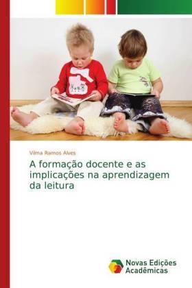 A formação docente e as implicações na aprendizagem da leitura - Ramos Alves, Vilma