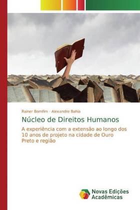 Núcleo de Direitos Humanos - A experiência com a extensão ao longo dos 10 anos de projeto na cidade de Ouro Preto e região - Bomfim, Rainer / Bahia, Alexandre