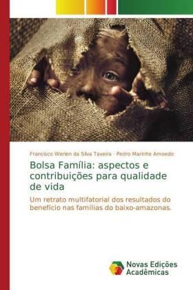 Bolsa Família: aspectos e contribuições para qualidade de vida - Um retrato multifatorial dos resultados do benefício nas famílias do baixo-amazonas. - da Silva Taveira, Francisco Werlen / Amoedo, Pedro Marinho