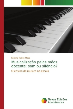 Musicalização pelas mãos docente: som ou silêncio? - O ensino de musica na escola - Mota, Erizane Nunes