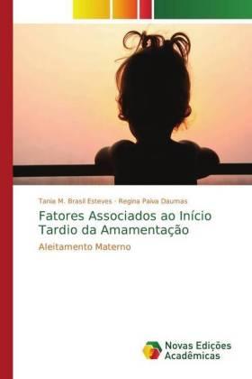 Fatores Associados ao Início Tardio da Amamentação - Aleitamento Materno - Esteves, Tania M. Brasil / Paiva Daumas, Regina