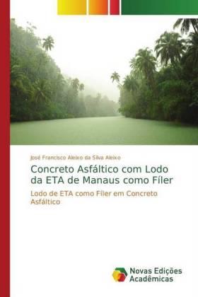 Concreto Asfáltico com Lodo da ETA de Manaus como Fíler - Lodo de ETA como Fíler em Concreto Asfáltico - Aleixo, José Francisco Aleixo da Silva