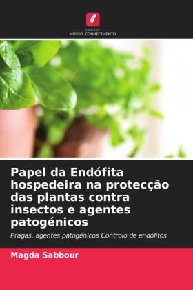 Papel da Endófita hospedeira na protecção das plantas contra insectos e agentes patogénicos - Pragas, agentes patogénicos Controlo de endófitos - Sabbour, Magda