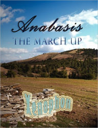 Anabasis: The March Up - Xenophon