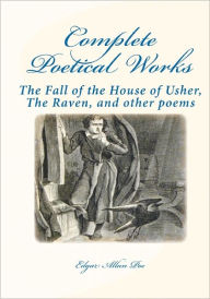 Complete Poetical Works: The Fall of the House of Usher, the Raven, and Other Poems - Edgar Allan Poe