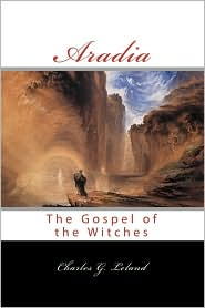 Aradia: Or the Gospel of the Witches - Charles G. Leland