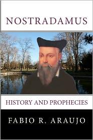 Nostradamus: History and Prophecies - Fabio R. Araujo