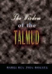 The Wisdom of the Talmud - Bokser, Rabbi Ben Zion
