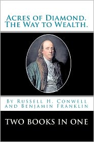 Acres Of Diamond. - Russell H. Conwell, Benjamin Franklin