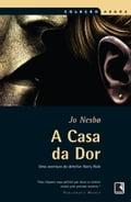 A Casa da Dor - Jo Nesbo